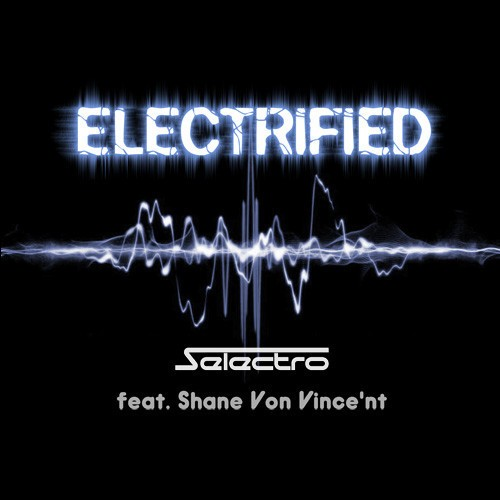 Selectro feat. Shane Von Vince'nt – Electrified