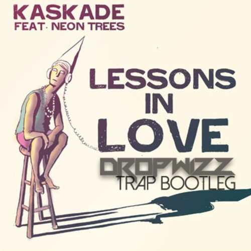 Kaskade ft. Neon Trees – Lessons In Love (Dropwizz Chilled Trapleg)