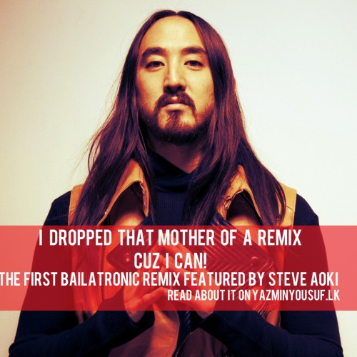 Ranidu's Bailatronic Remix Gets Featured On Steve Aoki's Mix!
