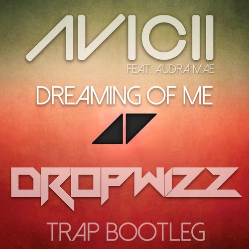 Avicii feat. Audra Mae – Dreaming of Me (Dropwizz Chilled Trap Refix)
