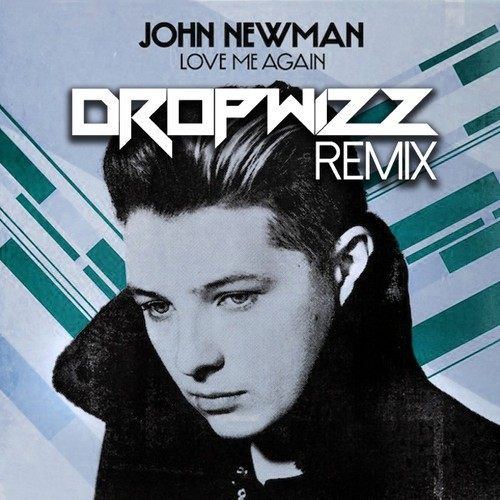 John Newman – Love Me Again (Dropwizz Trap Bootleg)