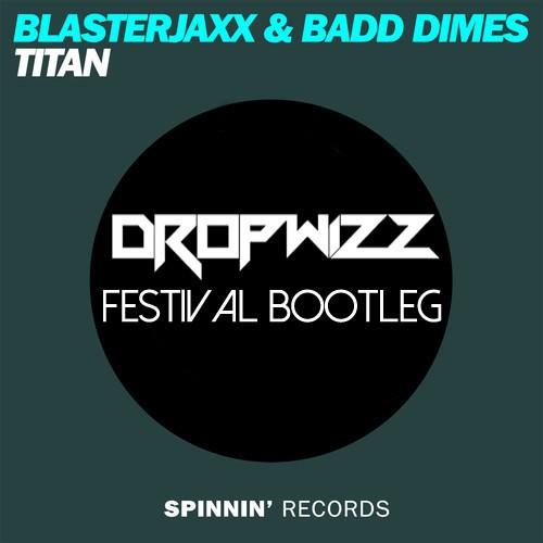 Blasterjaxx & Badd Dimes – Titan (Dropwizz Bootleg)