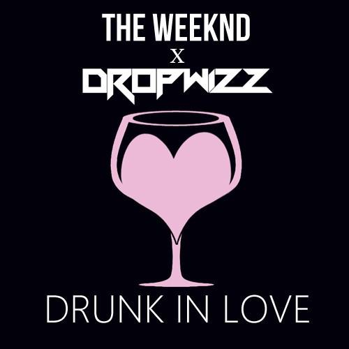 Dropwizz x The Weeknd – Drunk In Love