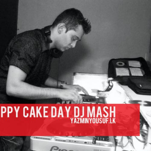 Happy Cake Day Dj Mash