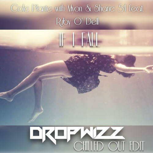 Myon & Shane 54 ft. Cole Plante & Ruby O'Dell – If I Fall (Dropwizz Chilled Trapleg)