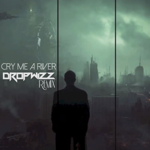 Dropwizz – Cry Me A River (remix)