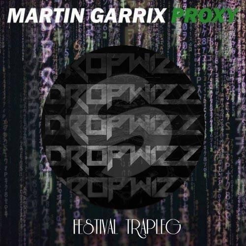 Martin Garrix – Proxy (Dropwizz Festival Trapleg)