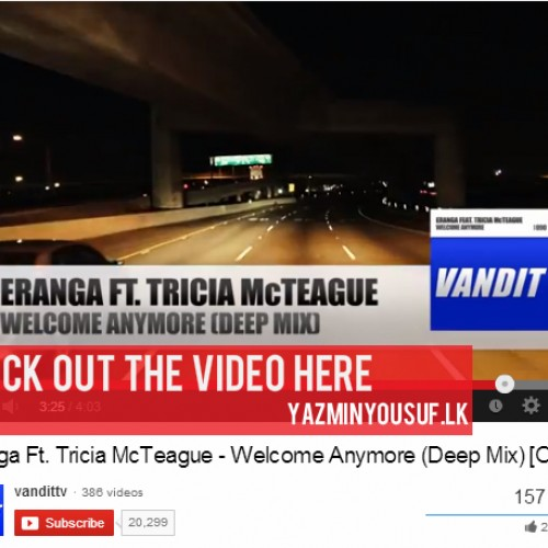 Eranga Ft. Tricia McTeague – Welcome Anymore (Video)