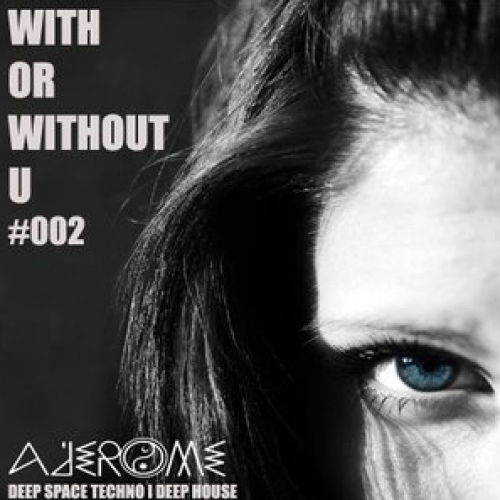 With or Without U – Podcast #002 By A'Jeome