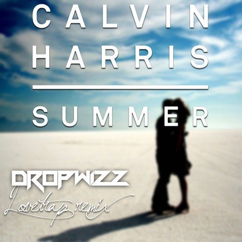Calvin Harris – Summer (Dropwizz Lovetrap Remix)