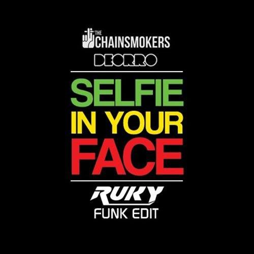SELFIE IN YOUR FACE (RUKY FUNK EDIT)