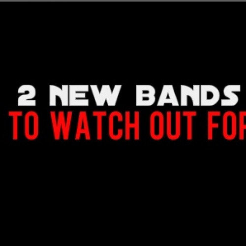 Two New Bands To Watch Out For