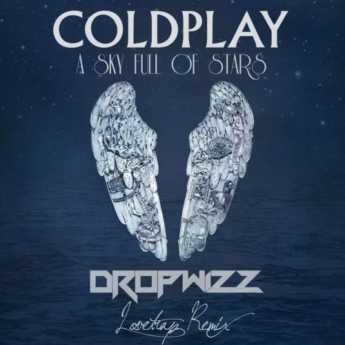 Coldplay – A Sky Full of Stars (Dropwizz LoveTrap Remix)