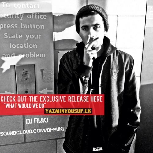 Dj Ruki: What Would We Do (Original Mix) – Exclusive Yazminyousuf.lk Release