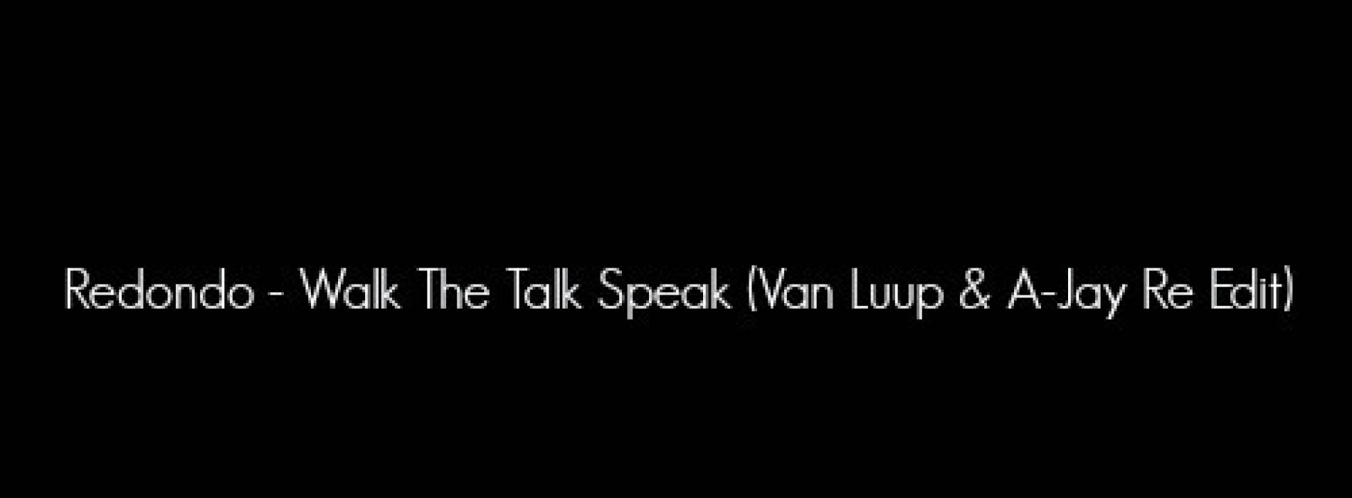 Walk The Talk Speak (Van Luup & A-Jay Re Edit)
