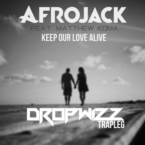 Keep Our Love Alive (Dropwizz 'Trapped It Out')