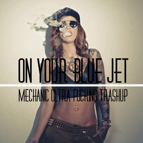 Electro Mechanic: On Your Blue Jet (Mechanic Ultra F***ing Trashup)