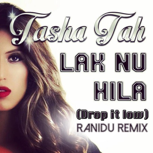 Ranidu – Tasha Tah X Ranidu- Lak Nu Hila/Drop It Low (Ranidu Remix)