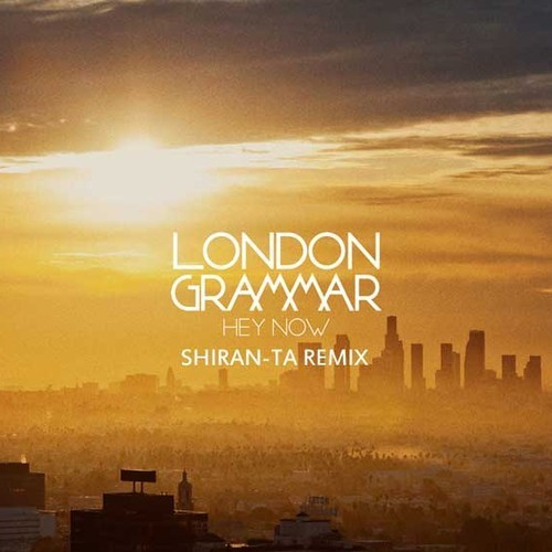 London Grammer – Hey Now (Shiran – Ta Remix) Preview