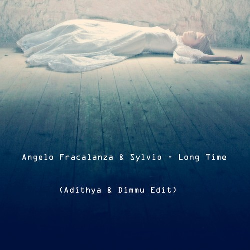 Angelo Fracalanza & Sylvio – Long Time ( Adithya & Dimmu Edit )