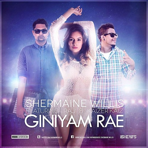 Shermaine Willis Ft. Iraj & Kaizer – Giniyam Rae