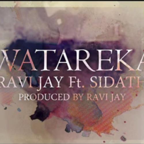 Ravi Jay Ft Sidath: Watareka