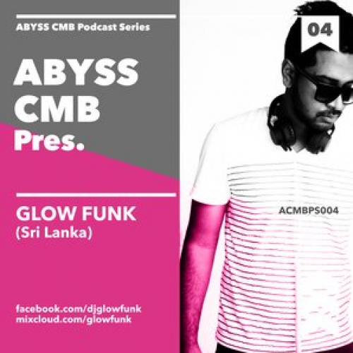 Abyss CMB Presents : Glow Funk #004