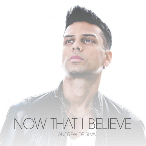 Andrew De Silva: Now That I Believe