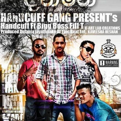 "Handcuff Ft Big Boss Fill – T – "" නීතිය නෑ ආතල් දන්නේ """