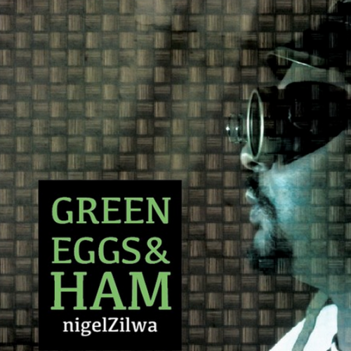 Nigel Zilwa – Green Eggs And Ham