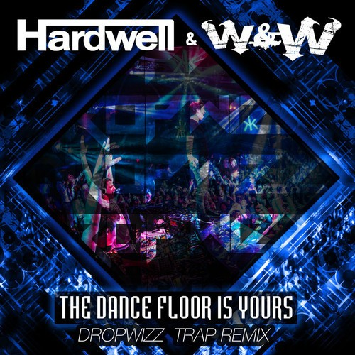 Hardwell & W&W – The Dance Floor Is Yours (Dropwizz Festival Trap Edit)