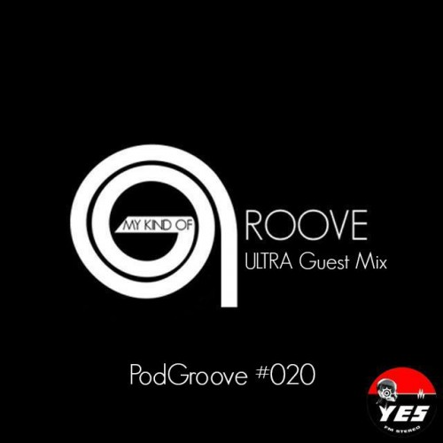 My Kind Of Groove – PodGroove #020 – Ultra Guest Mix