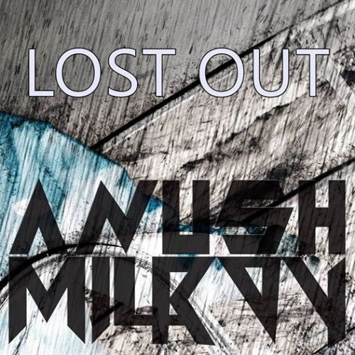 Anush Milroy – Lost Out (Original Mix)