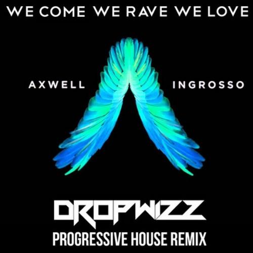 Dropwizz – Axwell & @Ingrosso – We Come, We Rave, We Love (Progressive Remix)