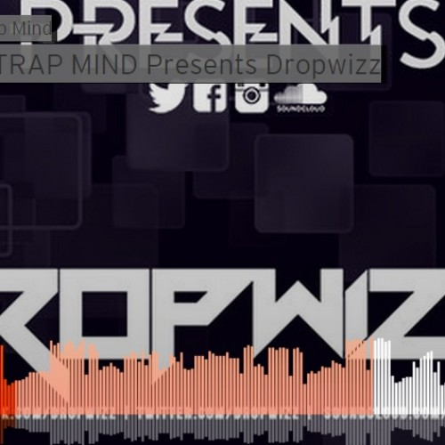 ONE TRAP MIND Presents Dropwizz