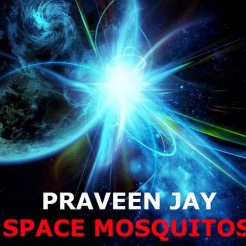 Praveen Jay – Space Mosquitos (preview)