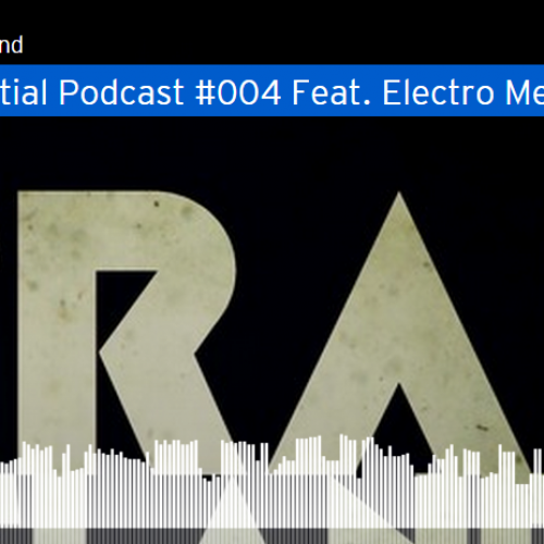 Essential Podcast #004 Feat. Electro Mechanic