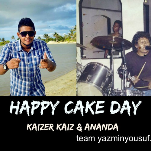 Happy Cake Day To Kaizer Kaiz & Ananda