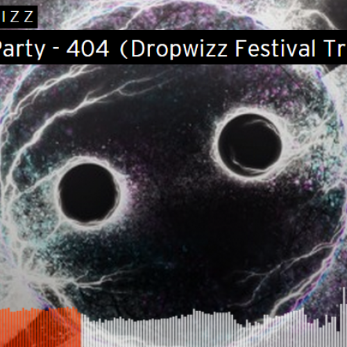 Dropwizz – Knife Party – 404 (Festival Trap VIP)