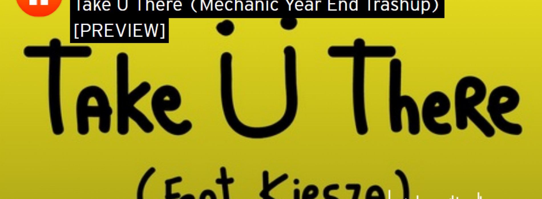 Electro Mechanic – Take Ü There (Mechanic Year End Trashup) [PREVIEW]