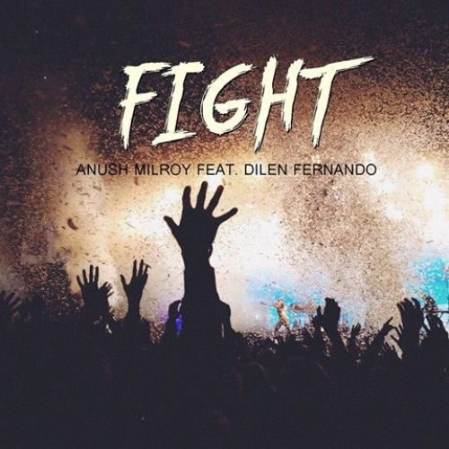 Anush Milroy Ft. Dilen Fernando – Fight (Original Mix)