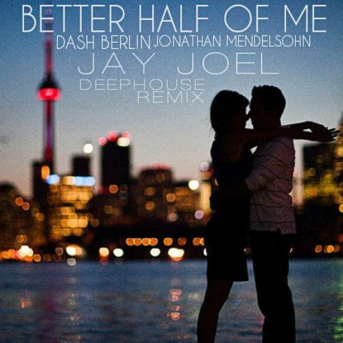 Jay Joel: Better Half Of Me (Deep House Remix)