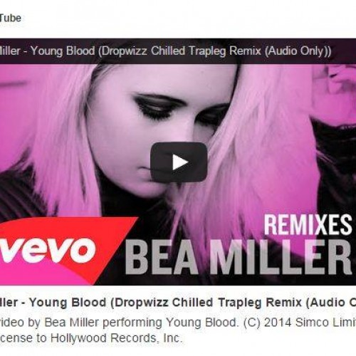 "Dropwizz's Remix Of Bea Millers ""Young Blood""Got An Official Release Thru Hollywood Records"