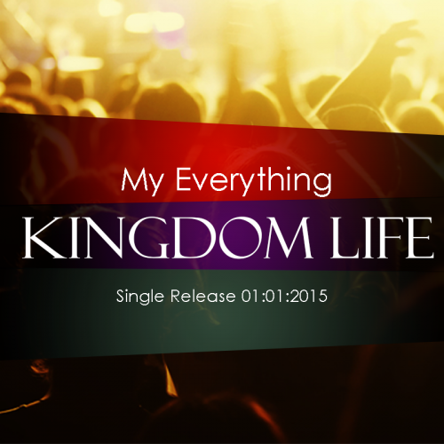 Kingdom Life: My Everything