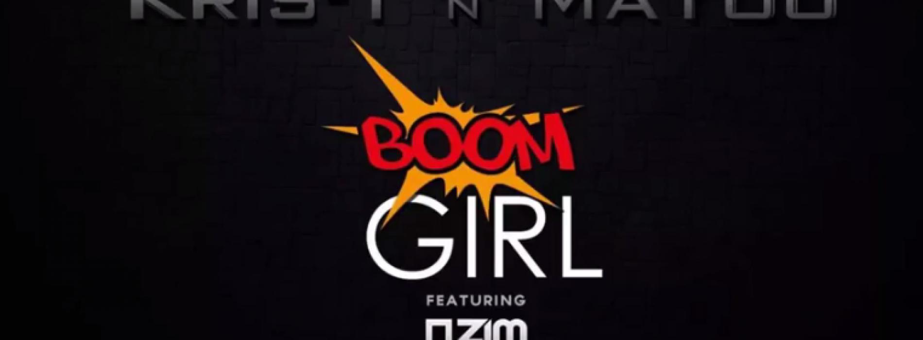 Kris T 'n' MaYoo ft Azim Ousman – Boom Girl