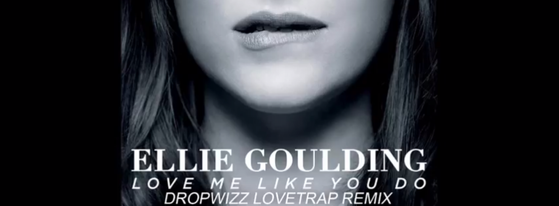"Dropwizz – ""Love Me Like You Do"" (lovetrap remix)"