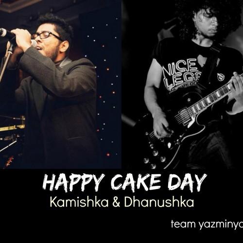 Happy Cake Day To Kamishka & Dhanushka