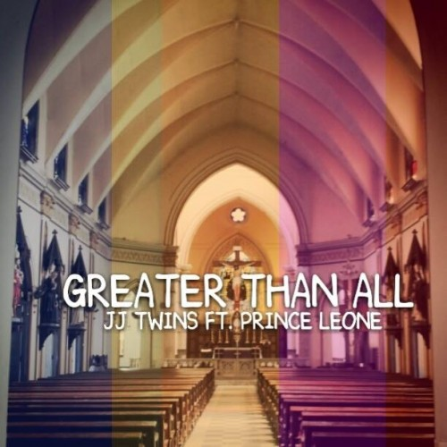 JJ Twins Ft Prince Leone: Greater Than All