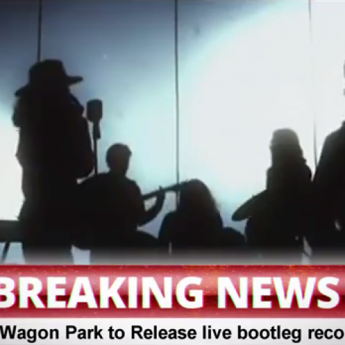 Wagon Park To Release A LIVE Bootleg Record