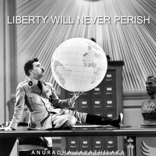 Anuradha Jayathilaka – Liberty Will Never Perish